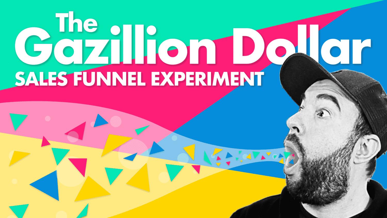 The Gazillion Dollar Sales Funnel Experiment